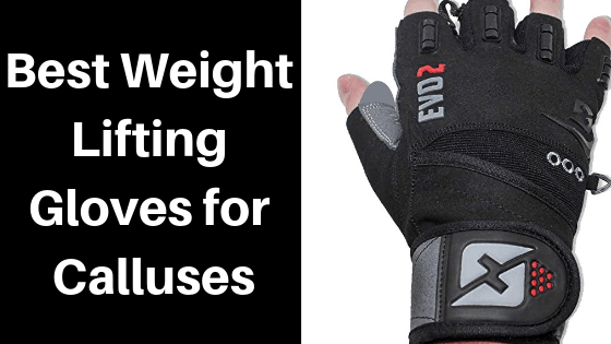 Best Weight Lifting Gloves for Calluses